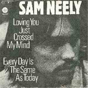 Sam Neely - Loving You Just Crossed My Mind / Every Day Is The Same As Today download free